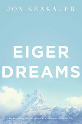 Eiger Dreams: Ventures Among Men and Mountains (Paperback)