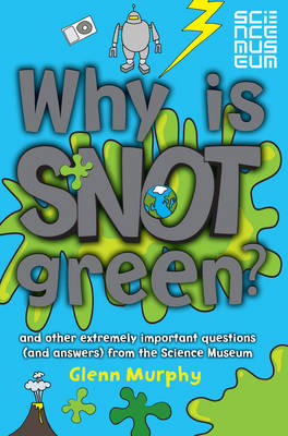 Why is Snot Green?: The Science Museum Question and Answer Book (Paperback)