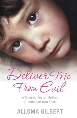 Deliver Me from Evil: A Sadistic Foster Mother, a Childhood Torn Apart (Paperback)