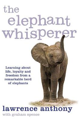 The Elephant Whisperer: Learning About Life, Loyalty and Freedom From a Remarkable Herd of Elephants (Paperback)