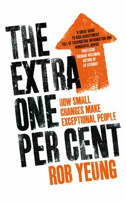 The Extra One Per Cent: How Small Changes Make Exceptional People (Paperback)