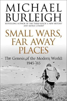 Small Wars, Faraway Places: The Genesis of the Modern World 1945-65 (Paperback)
