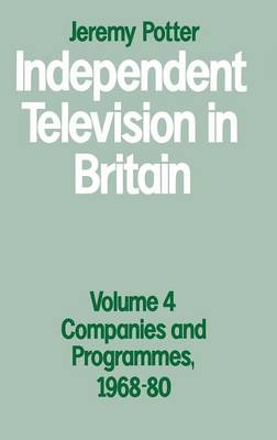 Independent Television in Britain: Companies and Programmes, 1968-80 Volume 4 (Hardback)