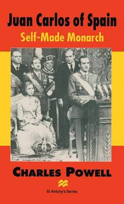 Juan Carlos of Spain: Self-made Monarch - St Antony's Series (Hardback)