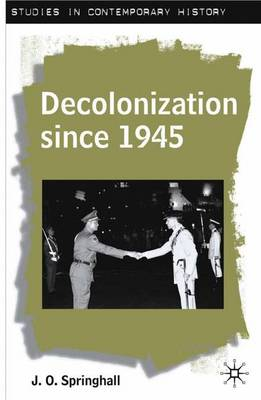 Decolonisation Since 1945: The Collapse of European Overseas Empires - Studies in Contemporary History (Paperback)