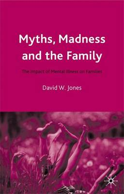 Myths, Madness and the Family: The Impact of Mental Illness on Families (Paperback)