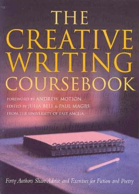 The Creative Writing Coursebook: Forty Authors Share Advice and Exercises for Fiction and Poetry (Paperback)