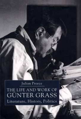 The Life and Work of Gunter Grass: Literature, History, Politics (Hardback)