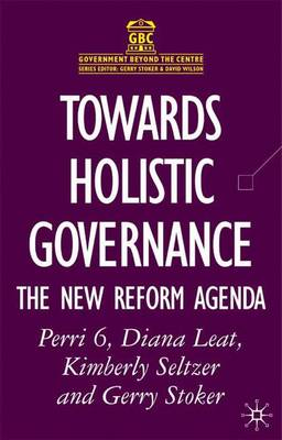 Towards Holistic Governance: The New Reform Agenda - Government Beyond the Centre (Paperback)