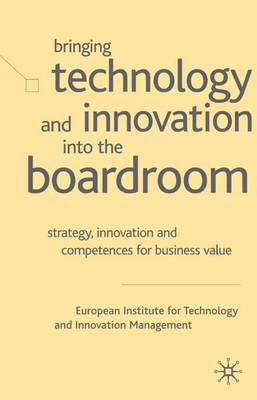 Bringing Technology and Innovation into the Boardroom: Strategy, Innovation and Competences for Business Value (Hardback)