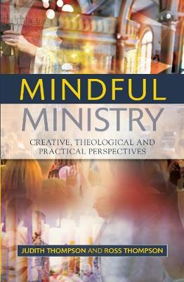 Mindful Ministry: Creative, Theological and Practical Perspectives (Paperback)