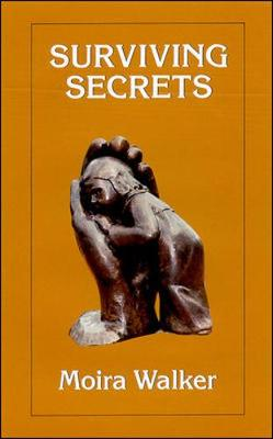 Surviving Secrets: The Experience of Abuse for the Child, the Adult and the Helper (Paperback)