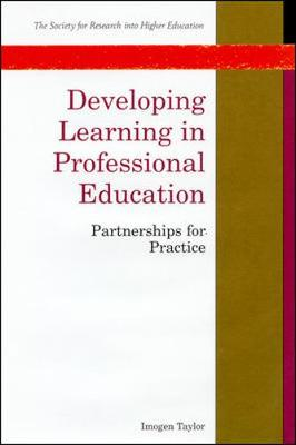 Developing Learning in Professional Education: Partnerships for Practice - Society for Research into Higher Education (Paperback)