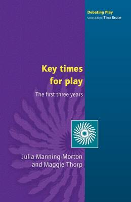 Key Times for Play: The First Three Years - Debating Play (Paperback)
