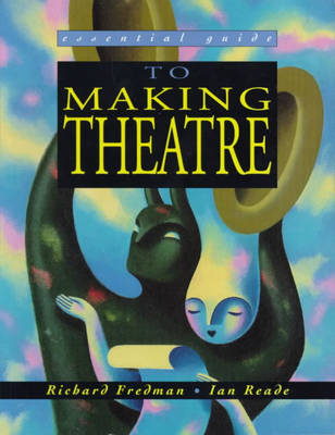 The Essential Guide to Making Theatre (Paperback)