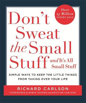 Don't Sweat the Small Stuff: Simple Ways to Keep the Little Things from Taking Over Your Life (Paperback)