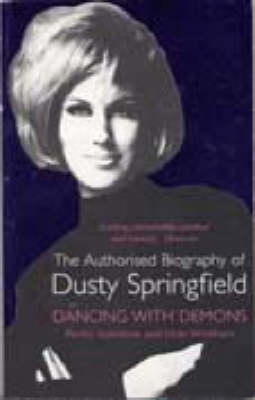 Dancing with Demons: The Authorised Biography of Dusty Springfield (Paperback)
