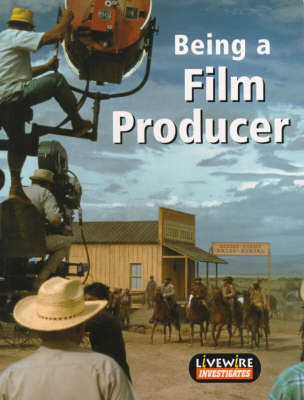 Being a Film Producer: Investigates - Livewire Investigates S. (Paperback)