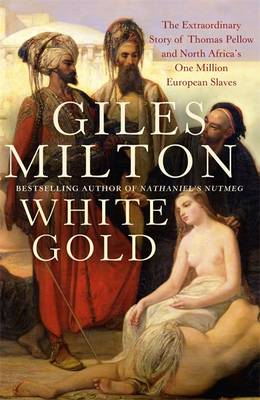 White Gold: The Extraordinary Story of Thomas Pellow and North Africa's One Million European Slaves (Paperback)