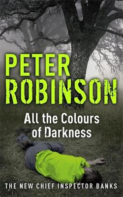 All the Colours of Darkness: The 18th DCI Banks Mystery - DCI Banks (Paperback)