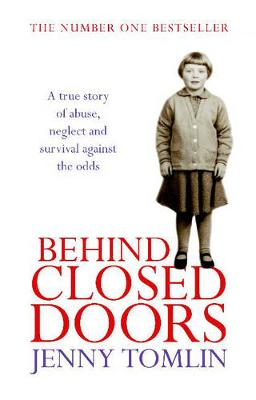 Behind Closed Doors: A True Story of Abuse, Neglect and Survival Against the Odds (Paperback)