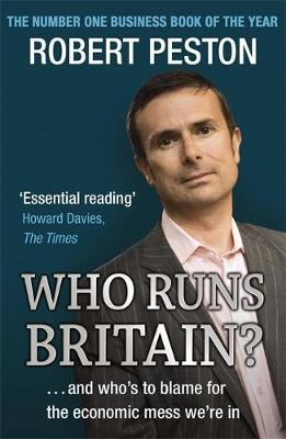 Who Runs Britain?: and Who's to Blame for the Economic Mess We're in (Paperback)