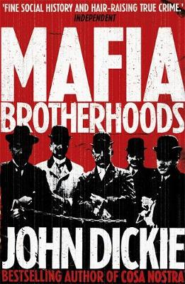 Mafia Brotherhoods: Camorra, Mafia, 'ndrangheta: the Rise of the Honoured Societies (Paperback)