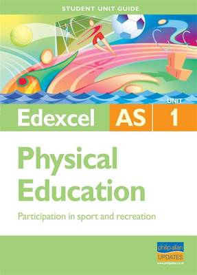 Edexcel as Physical Education Student Unit Guide: Unit 1 Participation in Sport and Recreation (Paperback)