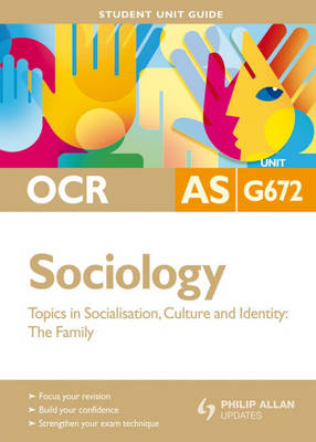 OCR AS Sociology: Student Unit Guide Unit G672: Topics in Socialisation, Culture and Identity - The Family (Paperback)