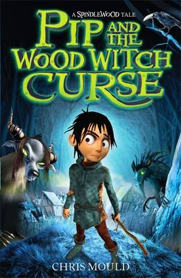 1: Pip and the Wood Witch Curse - Spindlewood No. 1 (Paperback)