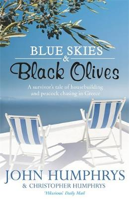 Blue Skies and Black Olives: A Survivor's Tale of Housebuilding and Peacock Chasing in Greece (Paperback)