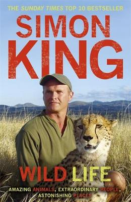 Wild Life: Amazing Animals, Extraordinary People, Astonishing Places (Paperback)