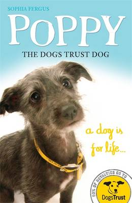 Poppy the Dogs Trust Dog: A Dog is for Life... (Paperback)