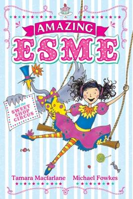 Amazing Esme and the Sweetshop Circus - Amazing Esme Book 2 (Paperback)