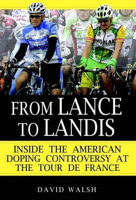 From Lance to Landis: Inside the American Doping Controversy at the Tour de France (Hardback)