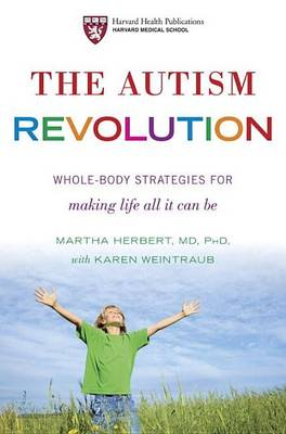 The Autism Revolution: Whole-Body Strategies for Making Life All it Can be (Hardback)