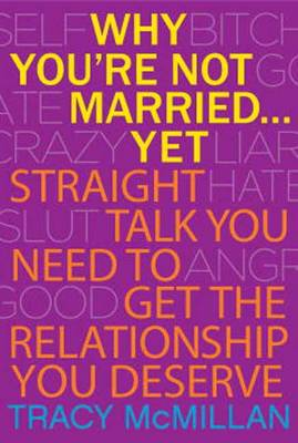 Why You're Not Married Yet: Straight Talk You Need to Get the Relationship You Deserve (Hardback)