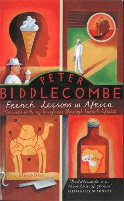 French Lessons in Africa: Travels with My Briefcase Through French Africa (Paperback)