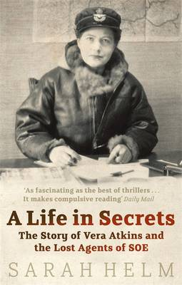 A Life in Secrets: Vera Atkins and the Lost Agents of SOE (Paperback)