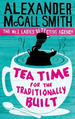 Tea Time for the Traditionally Built - The No. 1 Ladies' Detective Agency 10 (Paperback)