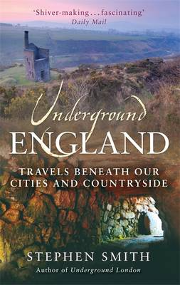 Underground England: Travels Beneath Our Cities and Country (Paperback)