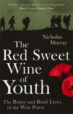 The Red Sweet Wine of Youth: The Brave and Brief Lives of the War Poets (Paperback)