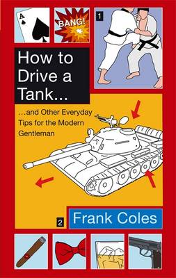 How to Drive a Tank: And Other Everyday Tips for the Modern Gentleman (Paperback)