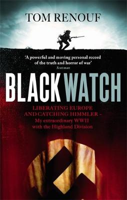 Black Watch: Liberating Europe and Catching Himmler - My Extraordinary WW2 with the Highland Division (Paperback)