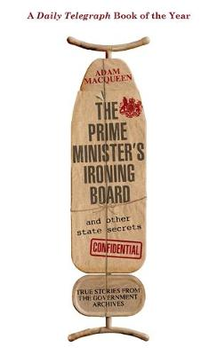 The Prime Minister's Ironing Board and Other State Secrets: True Stories from the Government Archives (Paperback)