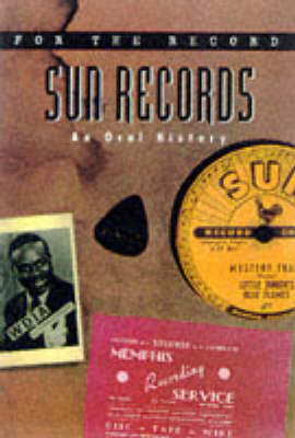 Sun Records: An Oral History - For the Record S. v. 1 (Paperback)