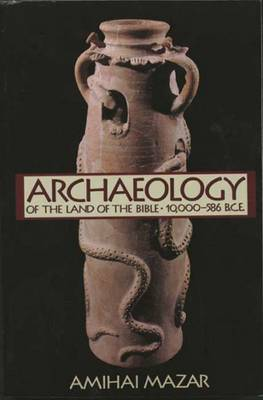 Archaeology of the Land of the Bible: 10, 000-586 B.C.E. (Paperback)