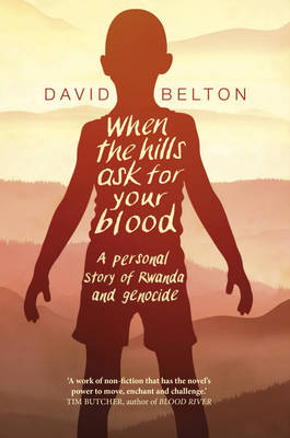 When the Hills Ask for Your Blood: A Personal Story of Genocide and Rwanda (Hardback)