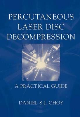 Percutaneous Laser Disc Decompression: A Practical Guide (Hardback)