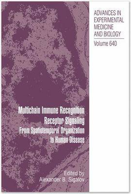 Multichain Immune Recognition Receptor Signaling: From Spatiotemporal Organization to Human Disease - Advances in Experimental Medicine and Biology No. 640 (Hardback)